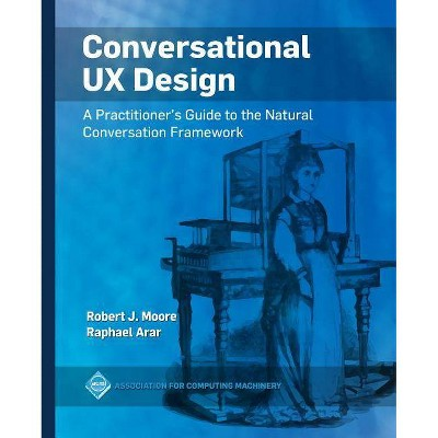 Conversational UX Design - (ACM Books) by  Robert J Moore & Raphael Arar (Paperback)