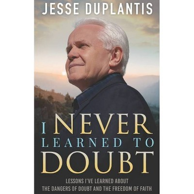 I Never Learned to Doubt - by  Jesse Duplantis (Paperback)