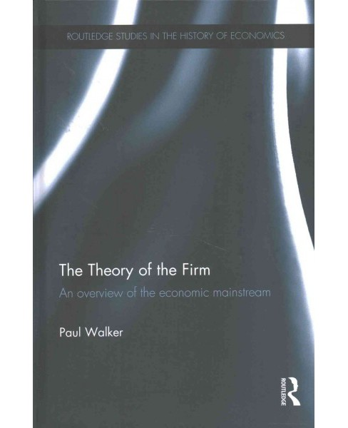 Theory of the Firm : An Overview of the Economic Mainstream (Hardcover) (Paul Walker) - image 1 of 1