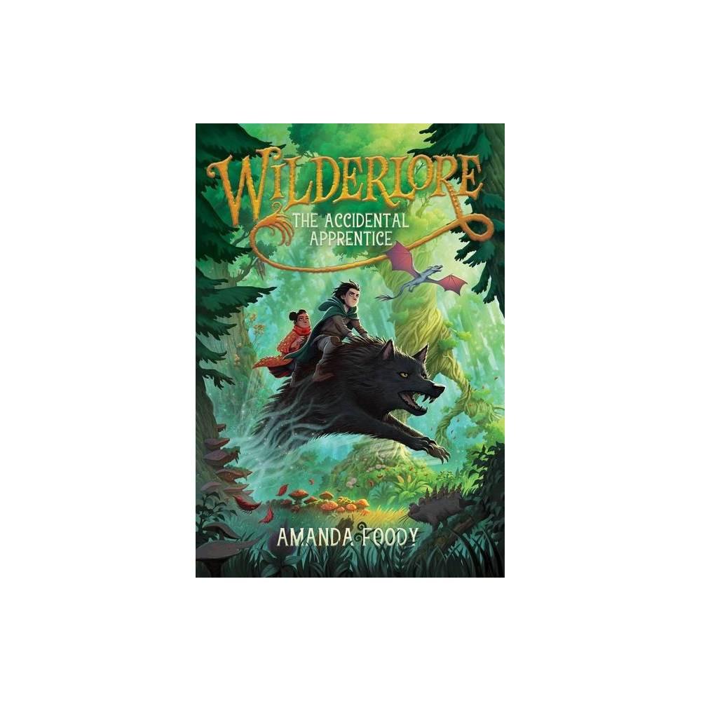 The Accidental Apprentice 1 Wilderlore By Amanda Foody Hardcover