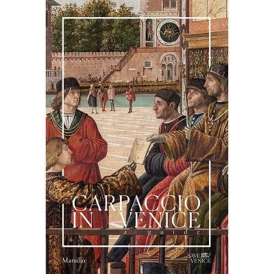 Carpaccio in Venice: A Guide - by  Gabriele Matino & Patricia Fortini Brown (Paperback)