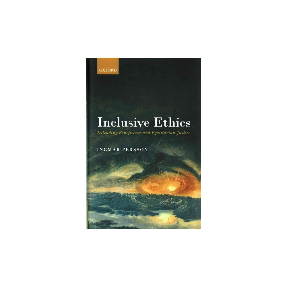 Inclusive Ethics : Extending Beneficence and Egalitarian Justice (Hardcover) (Ingmar Persson)