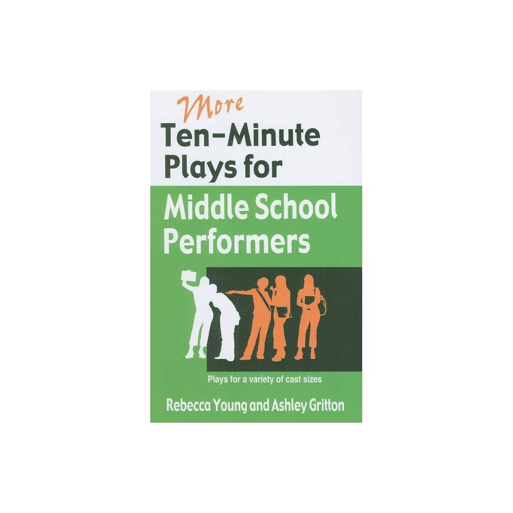 More Ten Minute Plays For Middle School Performers By Rebecca Young Ashley Gritton Counterpack Empty