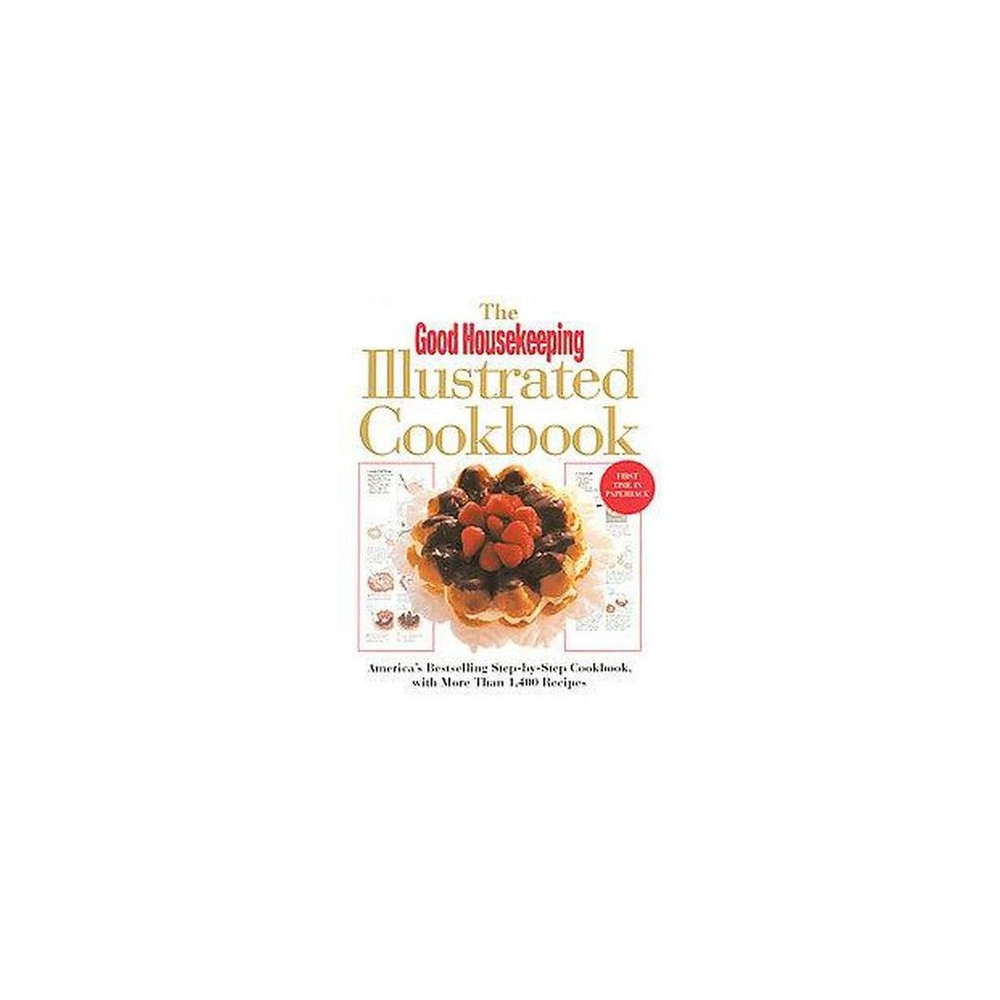 Good Housekeeping Illustrated Cookbook : America's Bestselling Step-By-Step Cookbook, With More Than