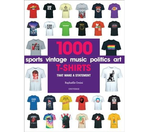 1000 T-Shirts : That Make a Statement (Paperback) (Raphaelle Orsini) - image 1 of 1