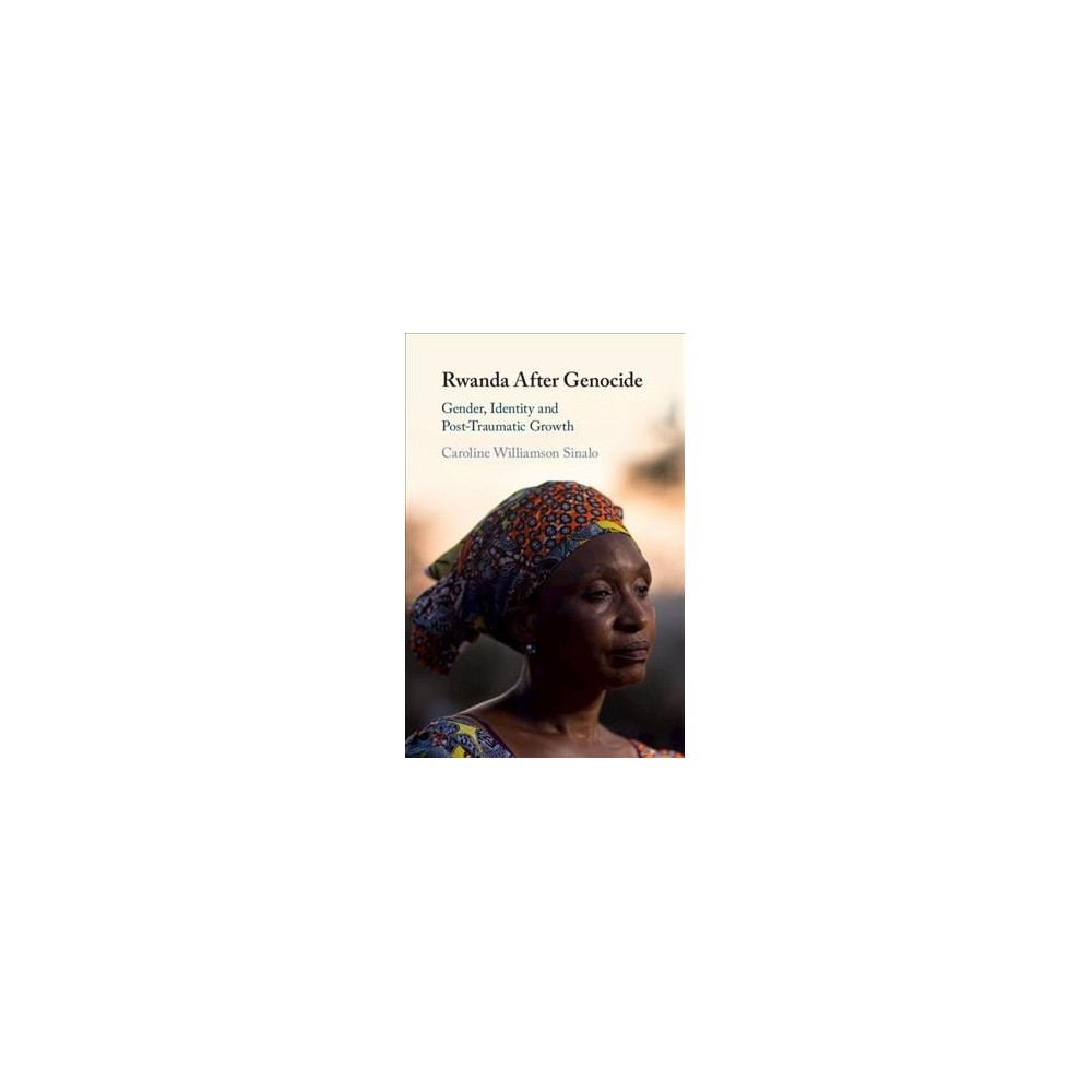 Rwanda After Genocide : Gender, Identity and Post-Traumatic Growth - (Hardcover)