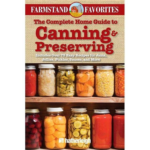 The Complete Home Guide to Canning & Preserving: Farmstand Favorites - (Paperback) - image 1 of 1