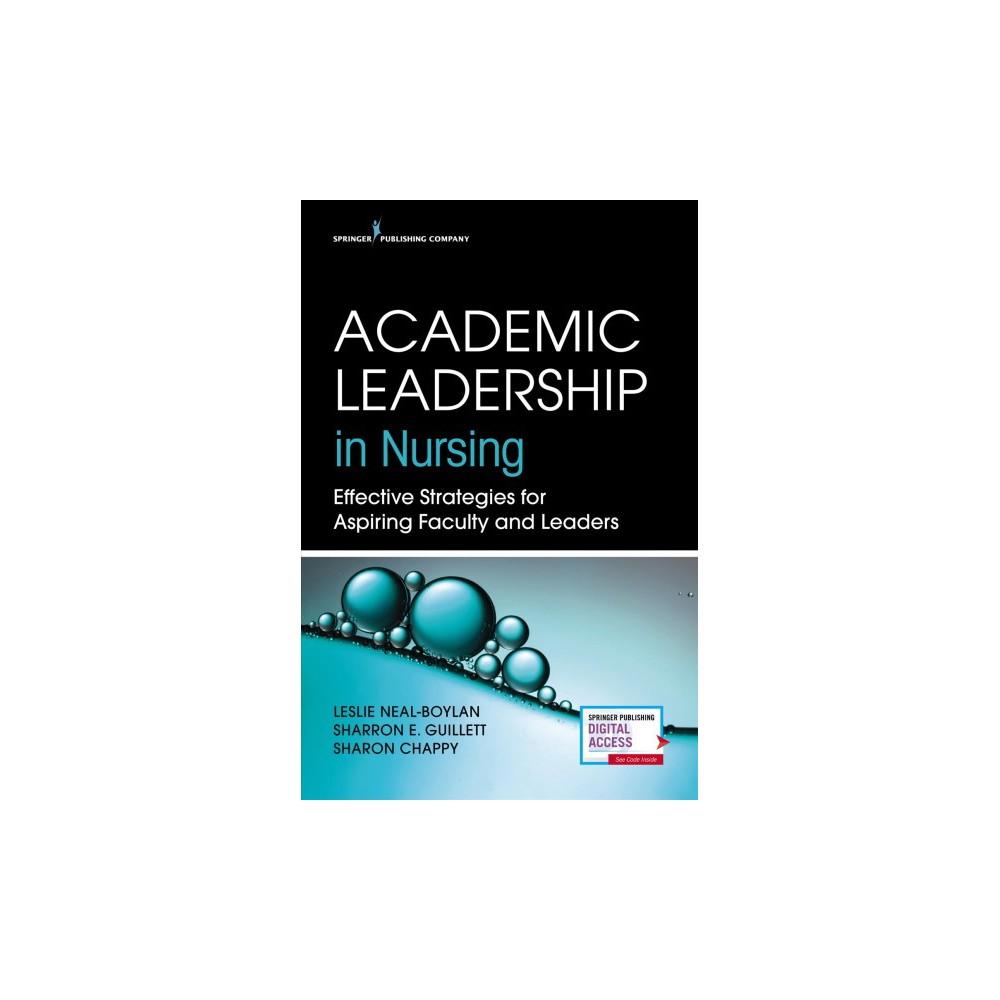 Academic Leadership in Nursing : Effective Strategies for Aspiring Faculty and Leaders - 1 (Paperback)