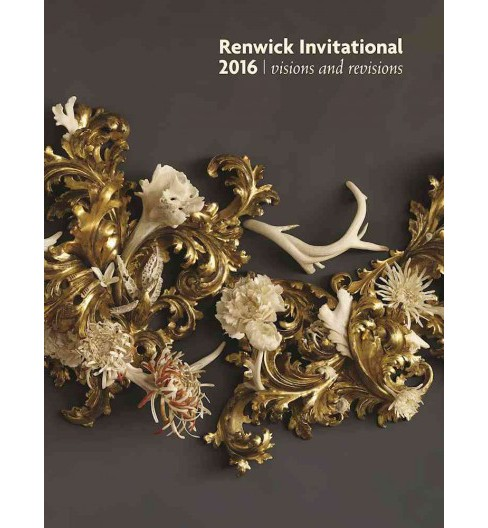 Renwick Invitational 2016 : Visions and Revisions (Paperback) (Nora Atkinson & Suzanne Ramljak & Anna - image 1 of 1