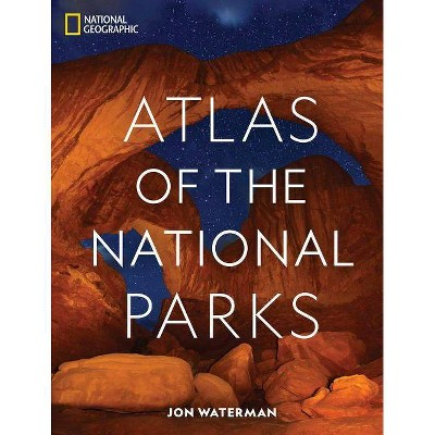 National Geographic Atlas of the National Parks - by Jon Waterman (Hardcover)