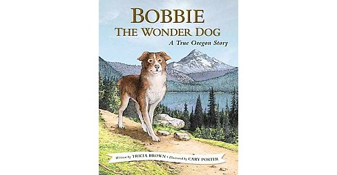 Bobbie the Wonder Dog : A True Story (Hardcover) (Tricia Brown) - image 1 of 1