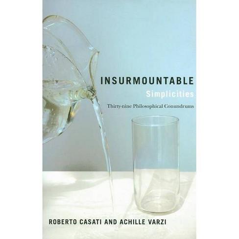 Insurmountable Simplicities - by  Roberto Casati & Achille Varzi (Paperback) - image 1 of 1