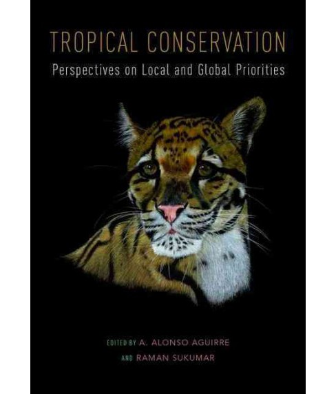 Tropical Conservation : Perspectives on Local and Global Priorities (Hardcover) - image 1 of 1