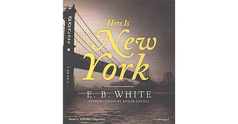 Here Is New York (Unabridged) (CD/Spoken Word) (E. B. White) - image 1 of 1