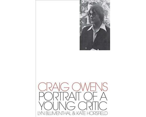 Craig Owens : Portrait of a Young Critic -  by Lyn Blumenthal & Kate Horsfield (Paperback) - image 1 of 1