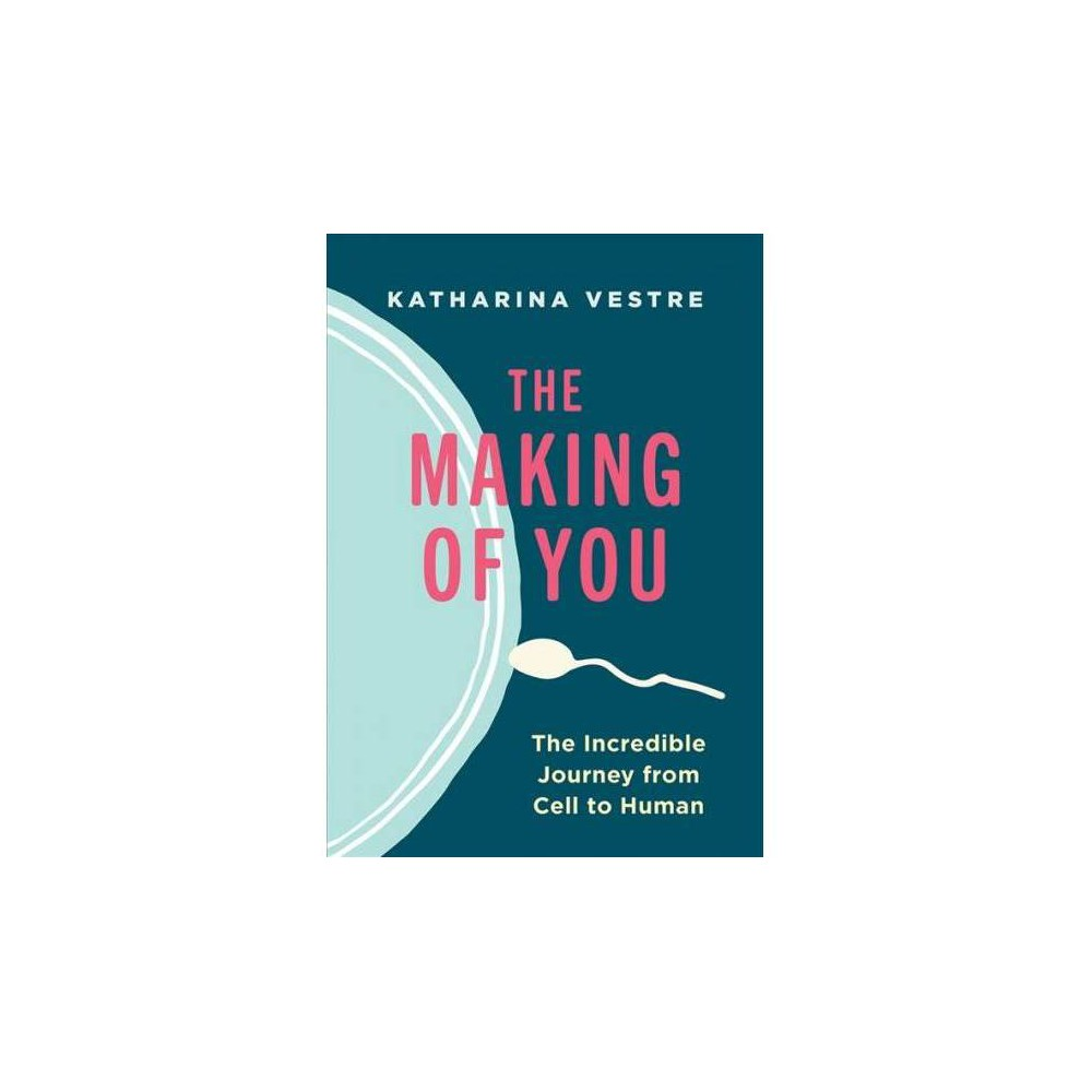 The Making of You - by Katharina Vestre (Hardcover)