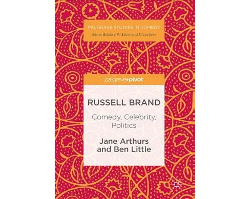 Russell Brand : Comedy, Celebrity, Politics (Hardcover) (Jane Arthurs & Ben Little) - image 1 of 1