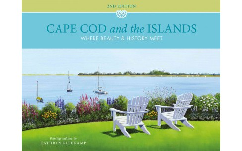 Cape Cod and the Islands : Where Beauty and History Meet (Hardcover) (Kathryn Kleekamp) - image 1 of 1