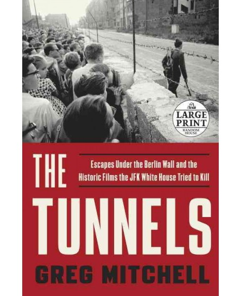 Tunnels : Escapes Under the Berlin Wall and the Historic Films the JFK White House Tried to Kill - image 1 of 1