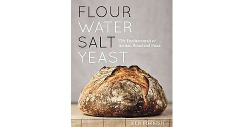 Flour Water Salt Yeast : The Fundamentals of Artisan Bread and Pizza (Hardcover) (Ken Forkish) - image 1 of 1