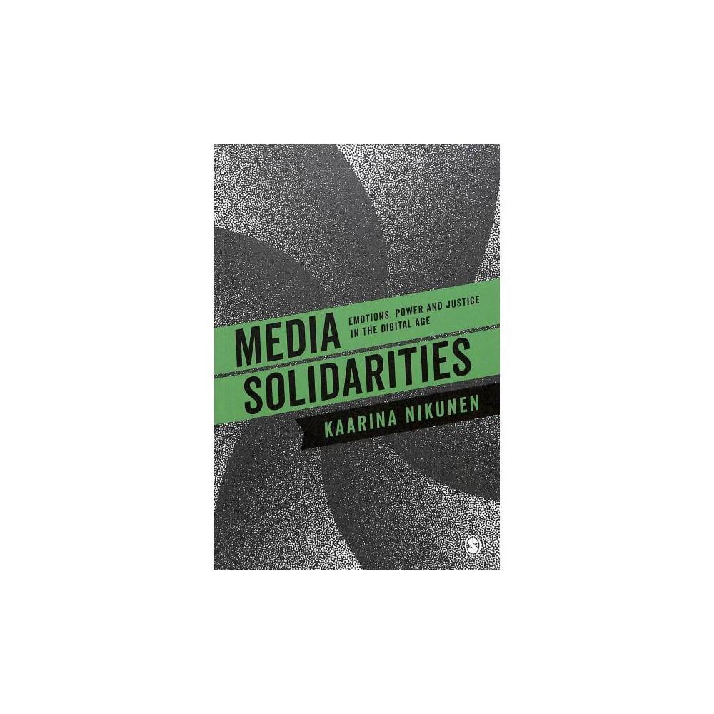 Media Solidarities : Emotions, Power and Justice in the Digital Age - by Kaarina Nikunen (Paperback)