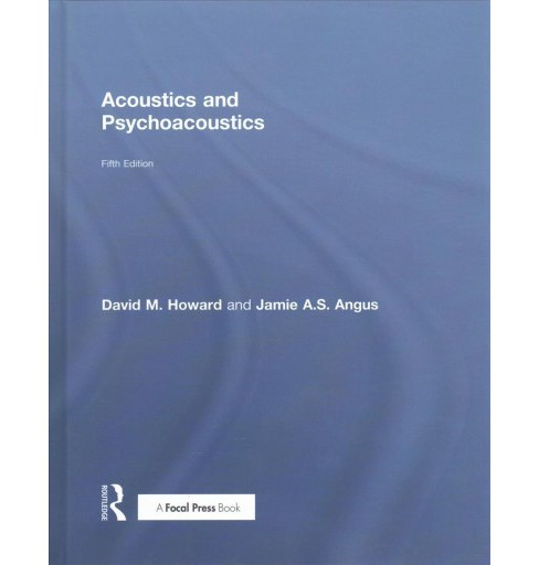 Acoustics and Psychoacoustics -  by David M. Howard & Jamie A. S. Angus (Hardcover) - image 1 of 1