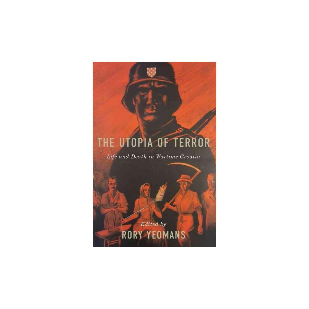 Utopia of Terror : Life and Death in Wartime Croatia - (Hardcover)