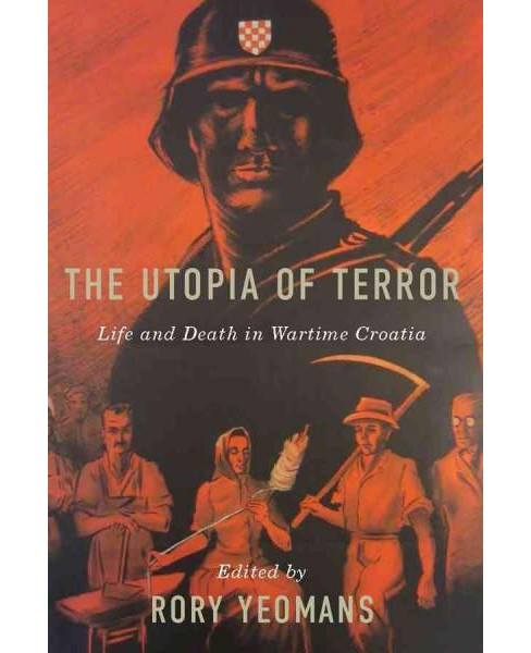 Utopia of Terror : Life and Death in Wartime Croatia -  (Hardcover) - image 1 of 1