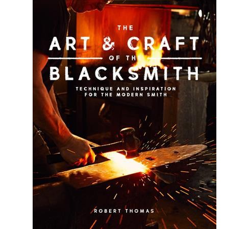 Art & Craft of the Blacksmith : Techniques and Inspiration for the Modern Smith (Paperback) (Robert - image 1 of 1