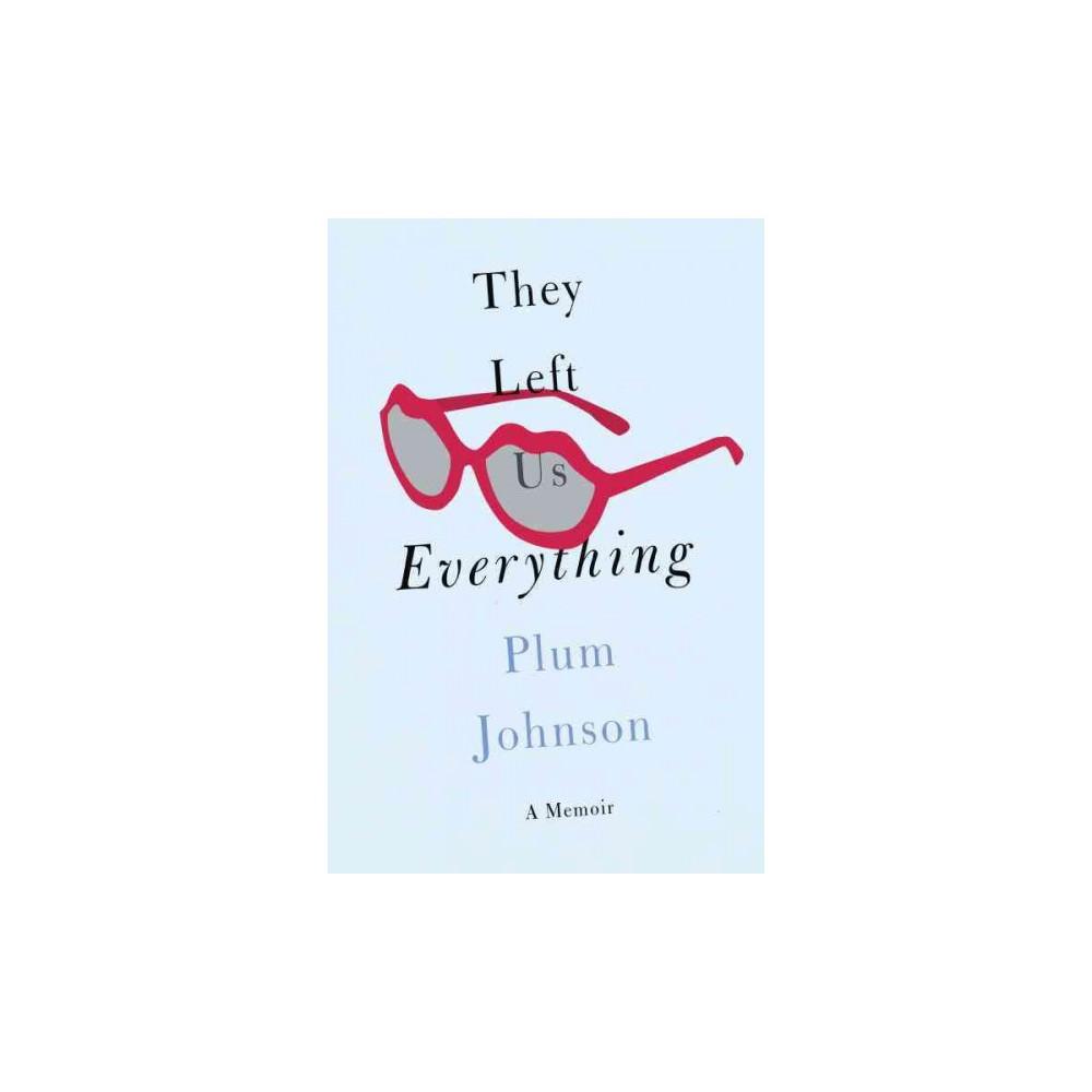 They Left Us Everything : A Memoir (Hardcover) (Plum Johnson)