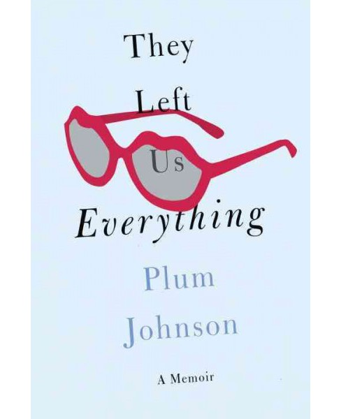 They Left Us Everything : A Memoir (Hardcover) (Plum Johnson) - image 1 of 1