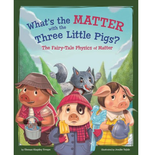 What's the Matter With the Three Little Pigs? : The Fairy-Tale Physics of Matter -  (Paperback) - image 1 of 1