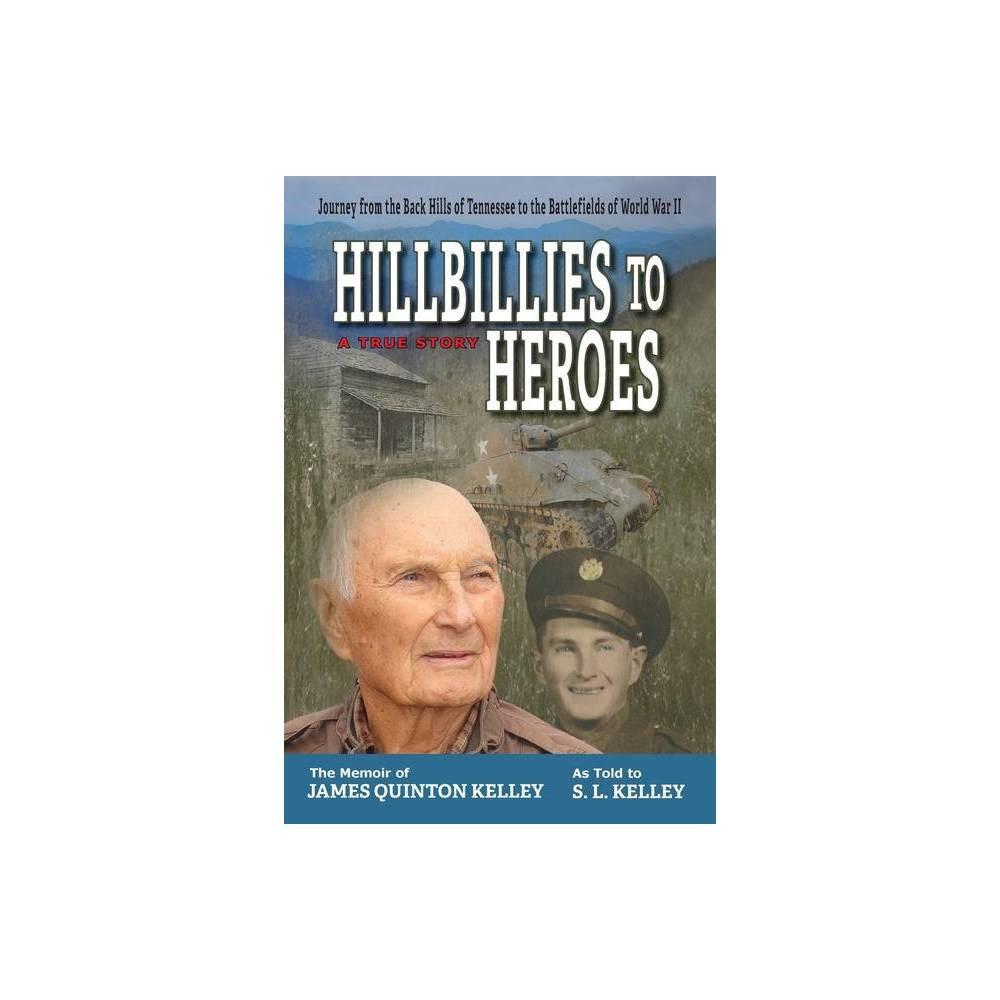 Hillbillies To Heroes By S L Kelley Paperback