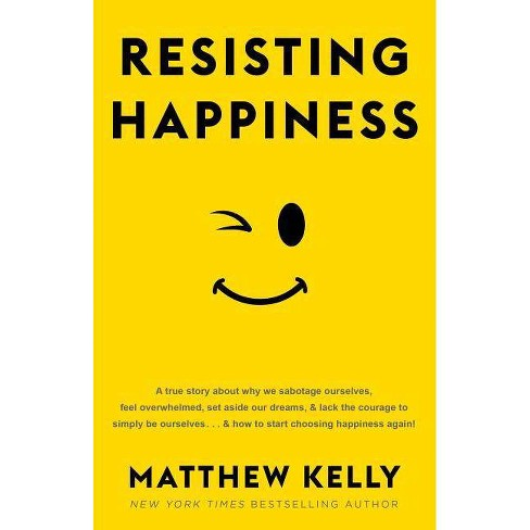 Resisting Happiness - by  Matthew Kelly (Hardcover) - image 1 of 1