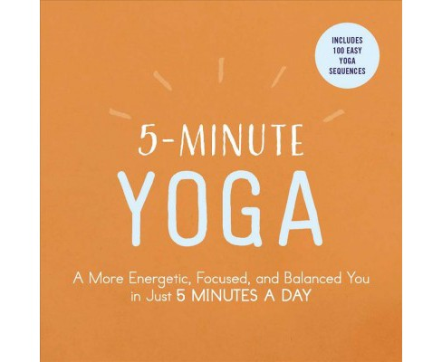 5-Minute Yoga : A More Energetic, Focused, and Balanced You in Just 5 Minutes a Day (Paperback) - image 1 of 1