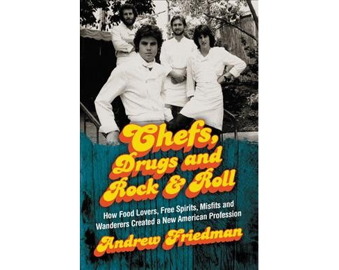 Chefs, Drugs and Rock & Roll : How Food Lovers, Free Spirits, Misfits and Wanderers Created a New - image 1 of 1