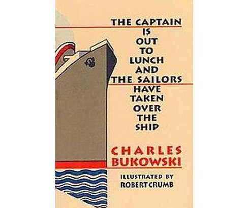 Captain Is Out to Lunch and the Sailors Have Taken over the Ship (Paperback) (Charles Bukowski & R. - image 1 of 1