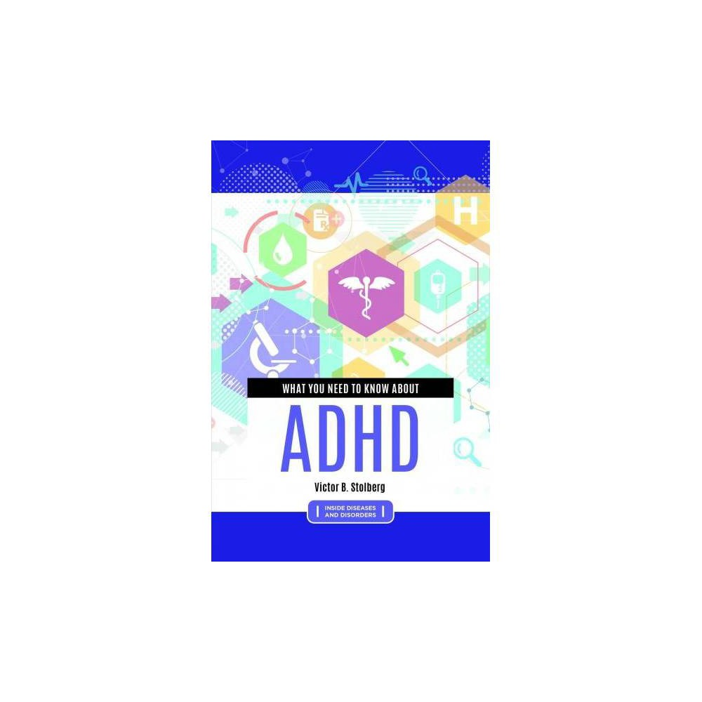 What You Need to Know About Adhd - by Victor Stolberg (Hardcover)
