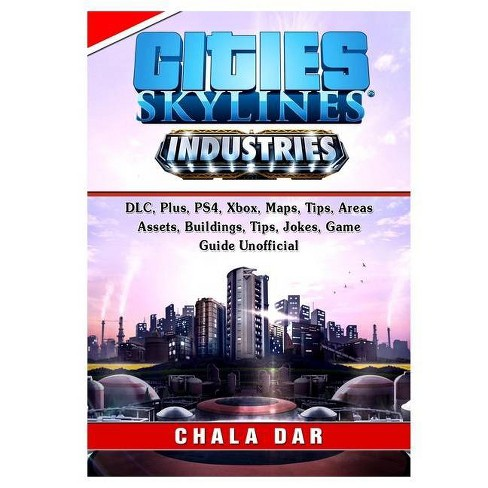 Cities Skylines Industries, DLC, Plus, PS4, Xbox, Maps, Tips, Areas,  Assets, Buildings, Tips, Jokes,