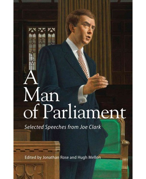 Man of Parliament : Selected Speeches from Joe Clark -  by Jonathan W. Rose & Hugh  Mellon (Paperback) - image 1 of 1
