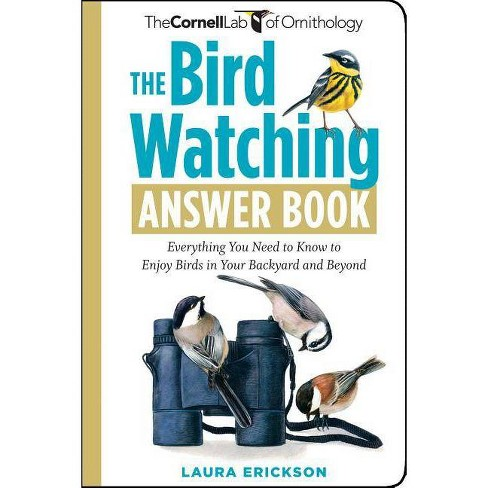 The Bird Watching Answer Book - (Cornell Lab of Ornithology) by  Laura Erickson (Paperback) - image 1 of 1
