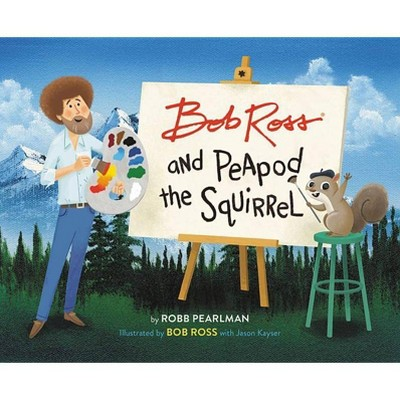 Bob Ross and Peapod the Squirrel - by Robb Pearlman (Hardcover)