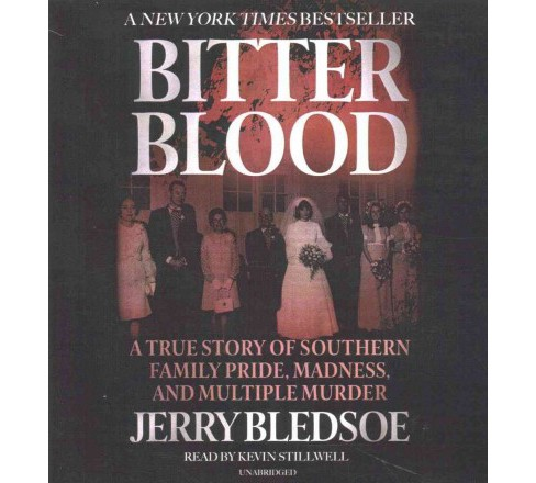 Bitter Blood : A True Story of Southern Family Pride, Madness, and Multiple Murder (Unabridged) - image 1 of 1