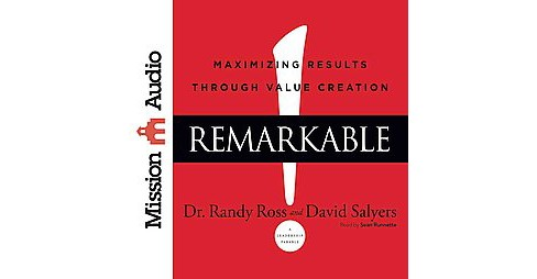 Remarkable! : Maximizing Results Through Value Creation (Unabridged) (CD/Spoken Word) (Dr. Randy Ross & - image 1 of 1