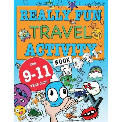 Really Fun Travel Activity Book For 9-11 Year Olds - by  Mickey MacIntyre (Paperback)