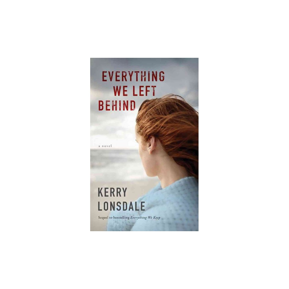 Everything We Left Behind - by Kerry Lonsdale (Paperback)