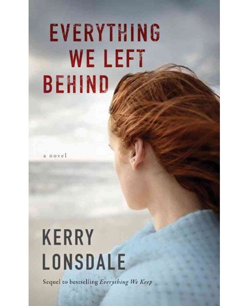 Everything We Left Behind -  by Kerry Lonsdale (Paperback) - image 1 of 1