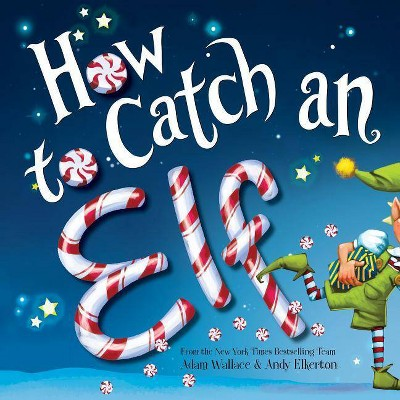How to Catch an Elf (Hardcover) by Adam Wallace, Andy Elkerton