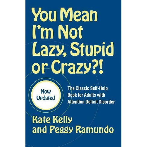 You Mean I'm Not Lazy, Stupid or Crazy?! - by  Kate Kelly & Peggy Ramundo (Paperback) - image 1 of 1