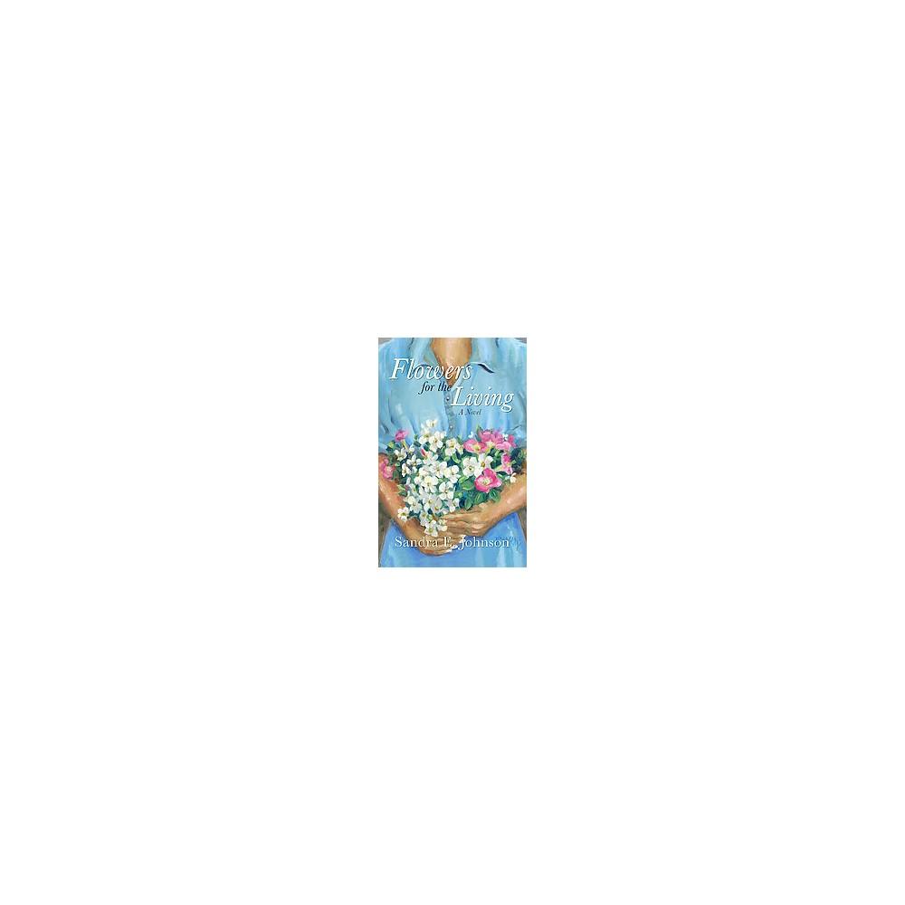 Flowers for the Living (Paperback) (Sandra E. Johnson)